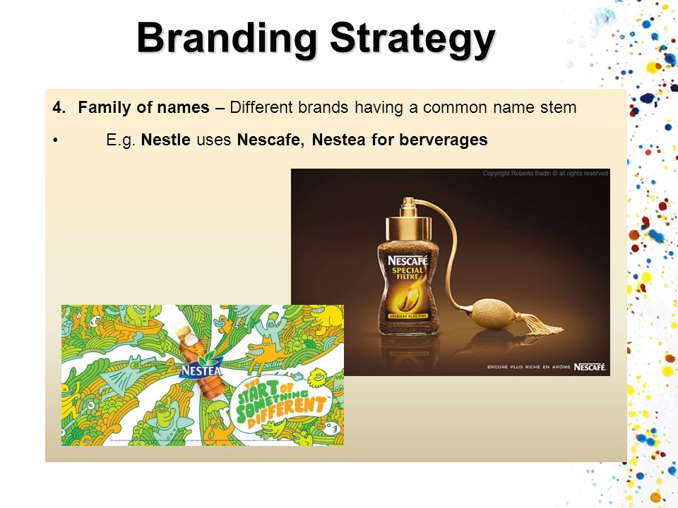 Branding Strategy Family of names – Different brands having a common name stem.