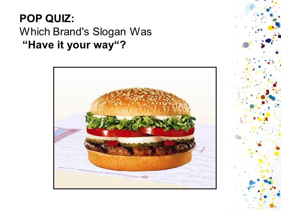 POP QUIZ: Which Brand s Slogan Was Have it your way