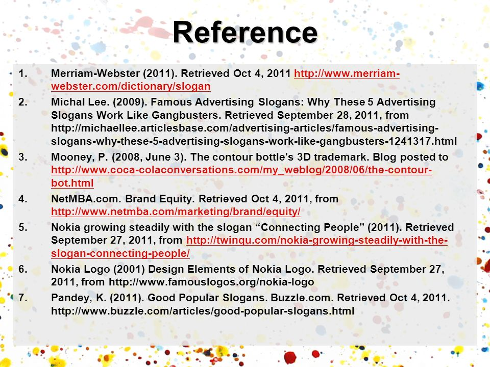 Reference Merriam-Webster (2011). Retrieved Oct 4, 2011 http://www.merriam-webster.com/dictionary/slogan.