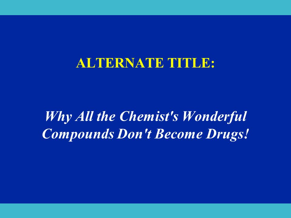 Why All the Chemist s Wonderful Compounds Don t Become Drugs!