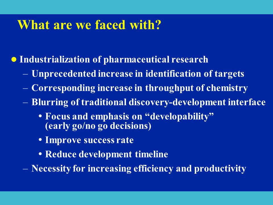 What are we faced with Industrialization of pharmaceutical research