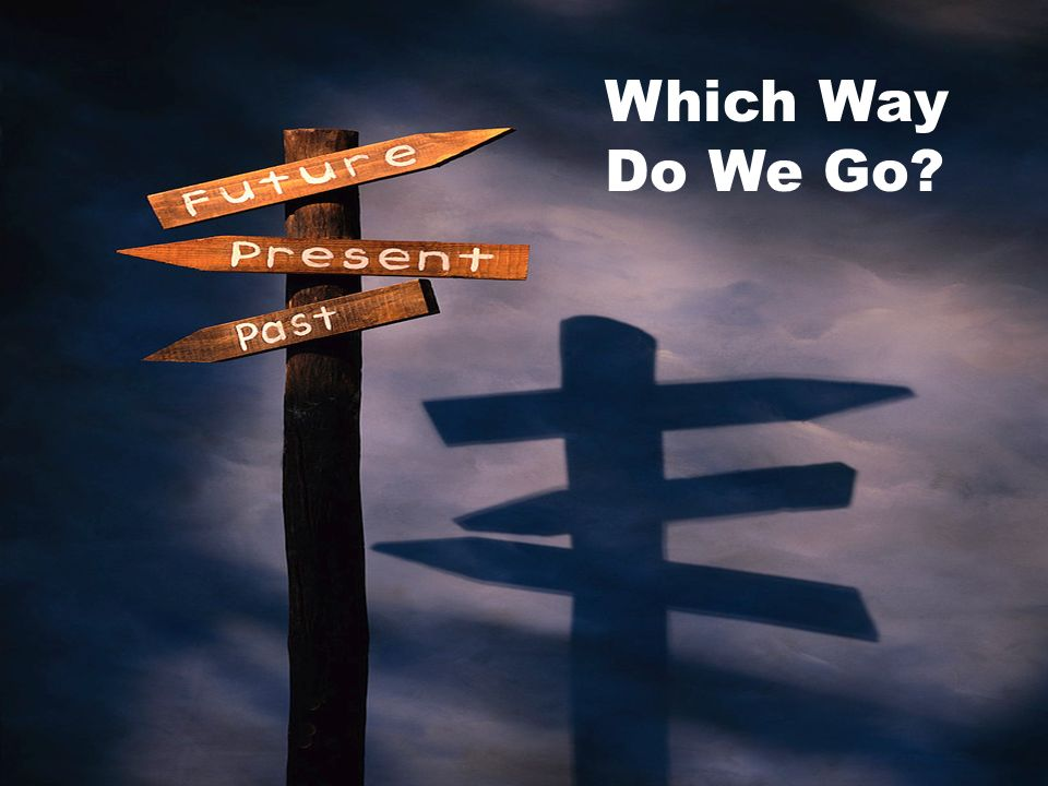 Which Way Do We Go