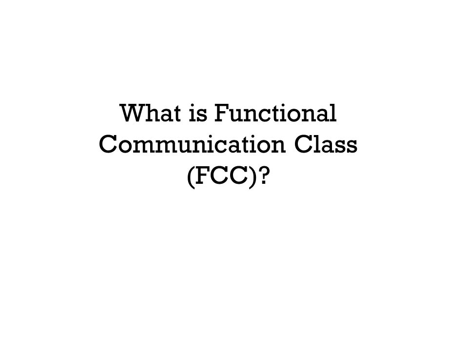 What is Functional Communication Class (FCC)