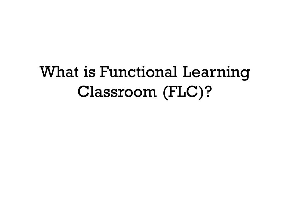 What is Functional Learning Classroom (FLC)