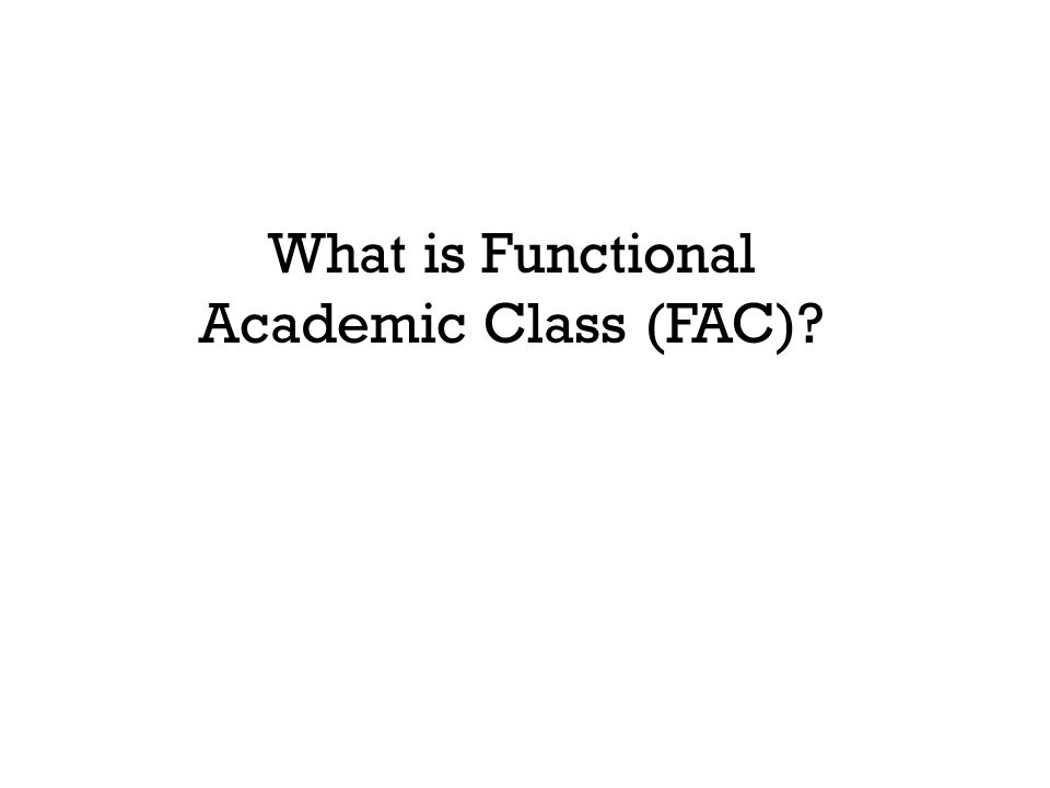 What is Functional Academic Class (FAC)