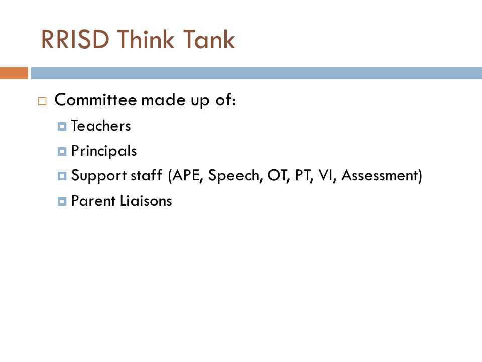 RRISD Think Tank Committee made up of: Teachers Principals