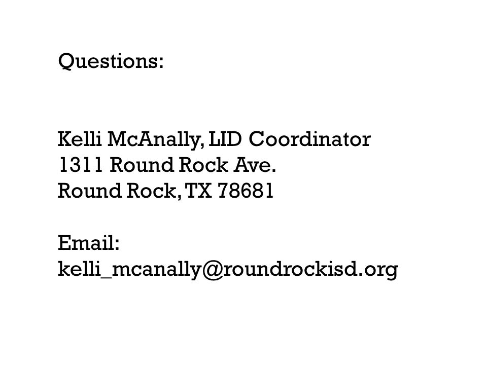 Questions: Kelli McAnally, LID Coordinator. 1311 Round Rock Ave.