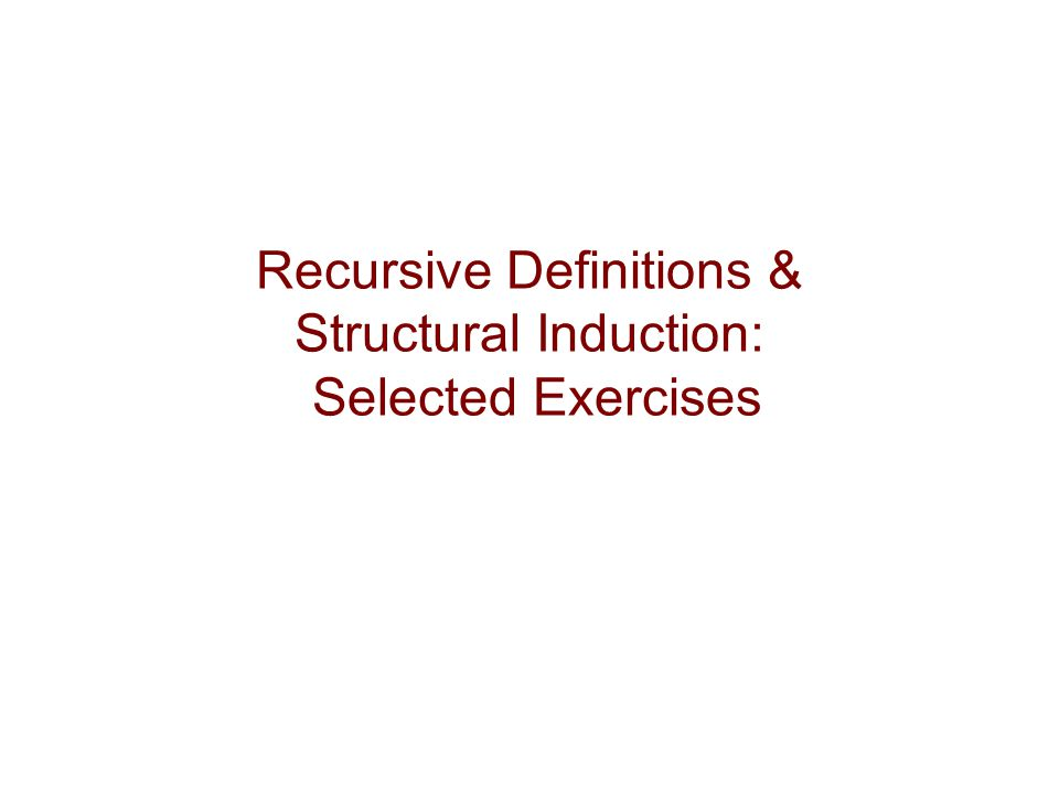 Recursive Definitions & Structural Induction: Selected Exercises