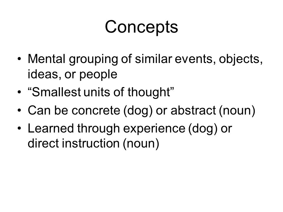 Concepts Mental grouping of similar events, objects, ideas, or people
