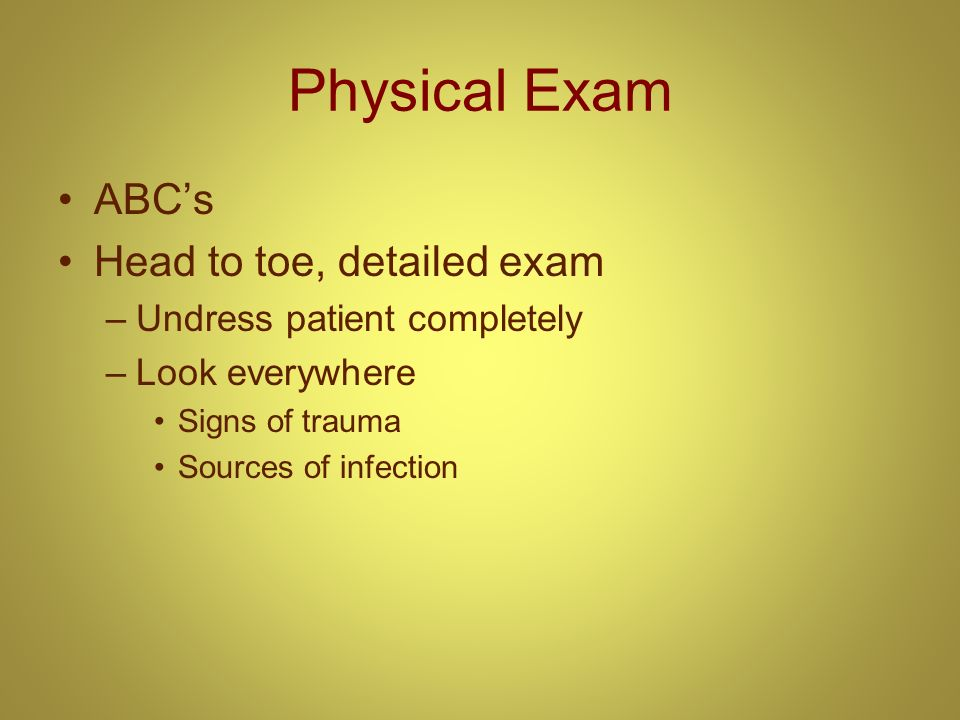 Physical Exam ABC's Head to toe, detailed exam