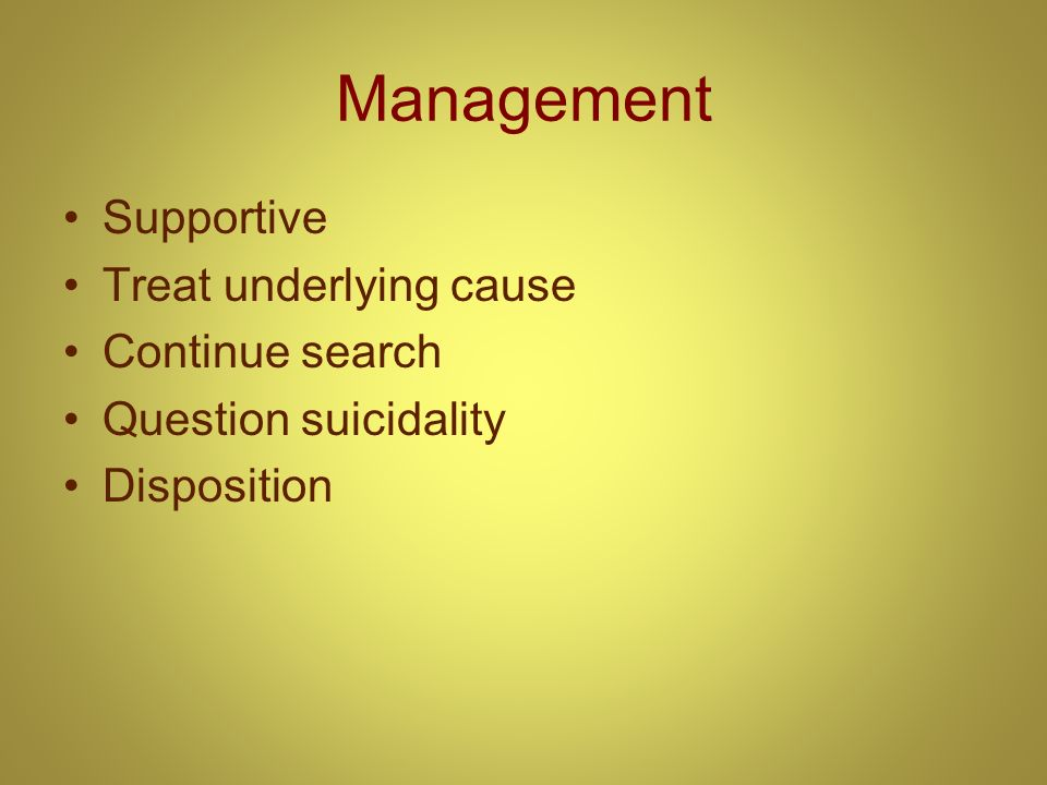 Management Supportive Treat underlying cause Continue search