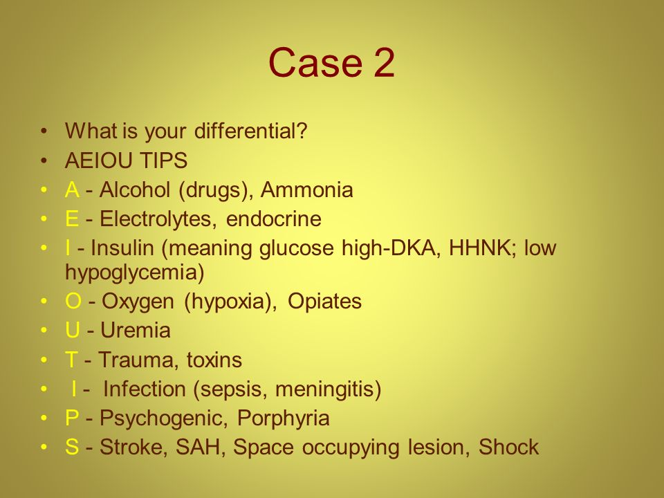 Case 2 What is your differential AEIOU TIPS