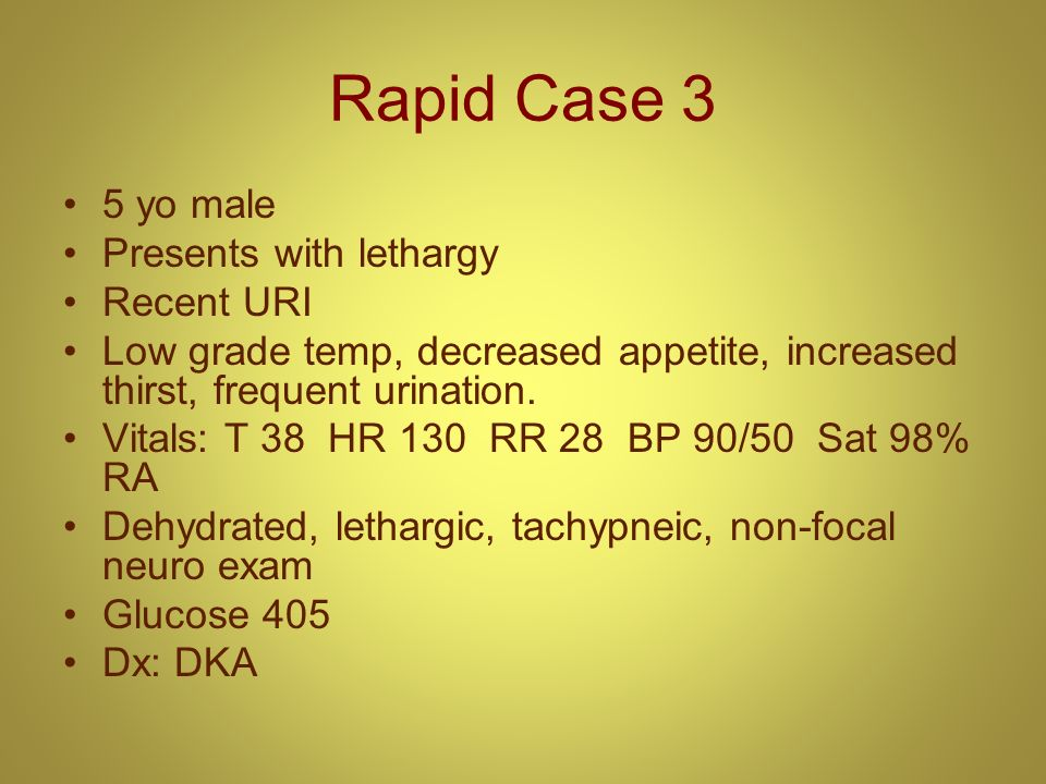 Rapid Case 3 5 yo male Presents with lethargy Recent URI