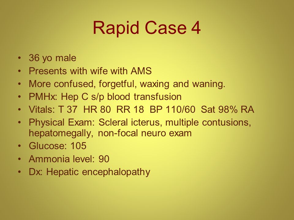 Rapid Case 4 36 yo male Presents with wife with AMS