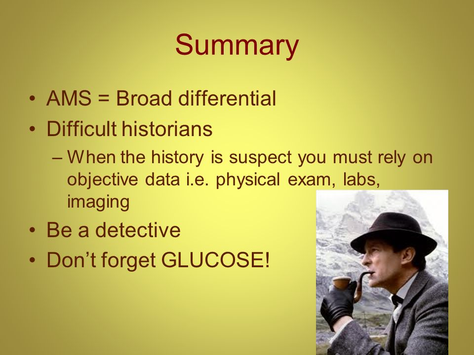 Summary AMS = Broad differential Difficult historians Be a detective