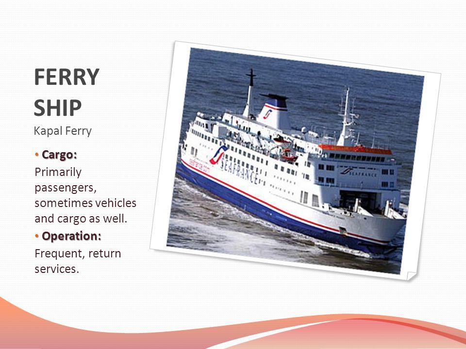 FERRY SHIP Kapal Ferry Cargo: