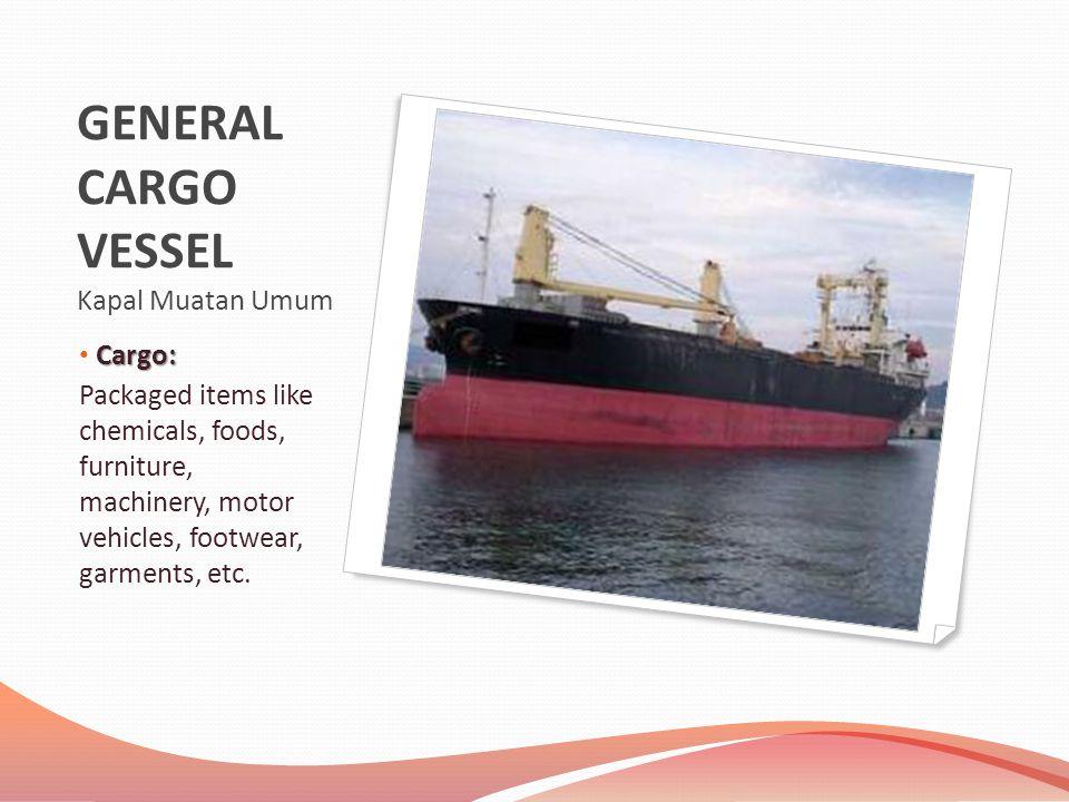 GENERAL CARGO VESSEL Kapal Muatan Umum