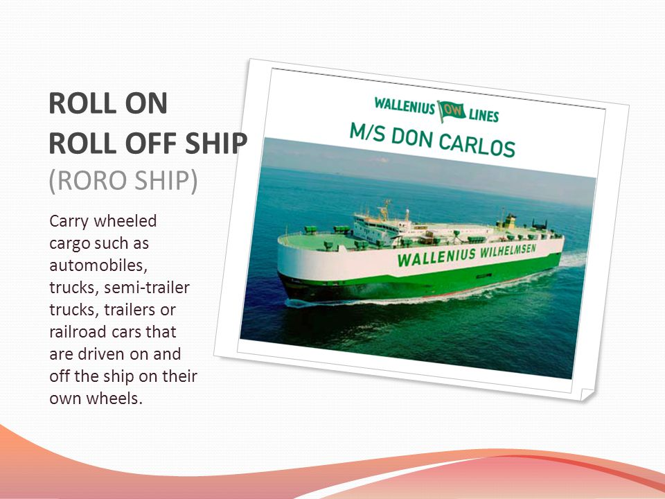 ROLL ON ROLL OFF SHIP (RORO SHIP)