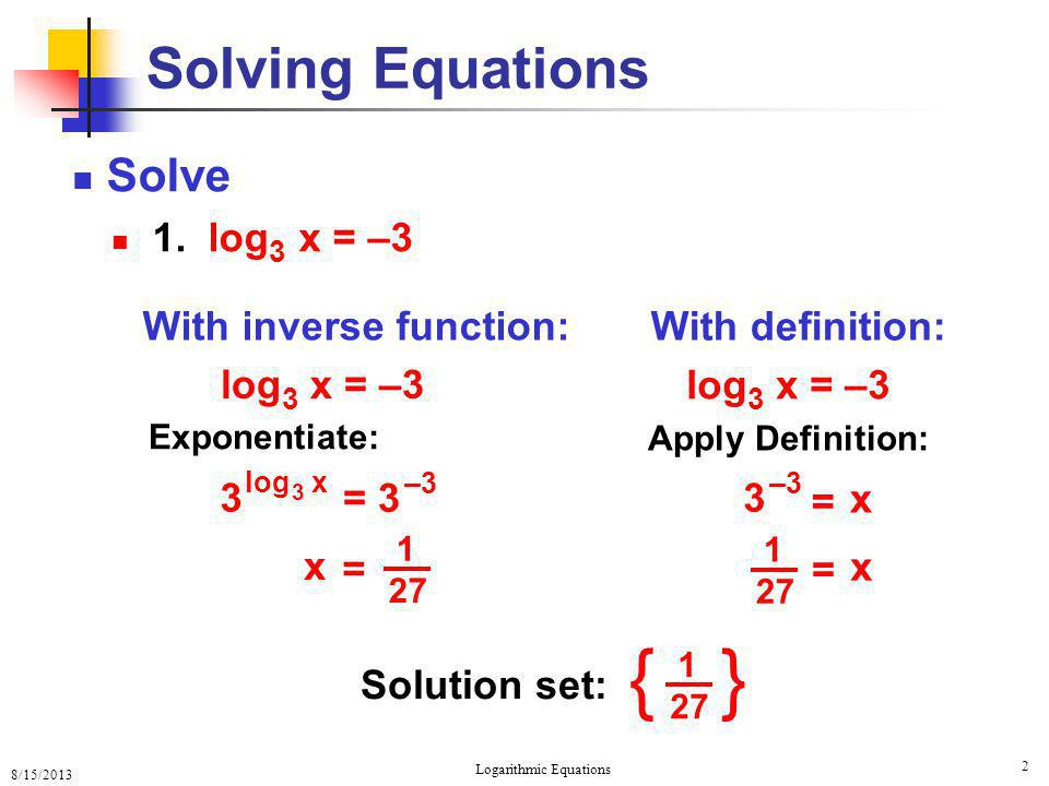 solving logarithmic equations 2018-06-14  page 3 of 6 unfortunately, the discriminant will be of no use with other types of functions and we will not be able to count on it to help us exponential and logarithmic equations using.
