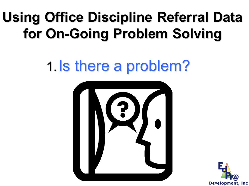 Using Office Discipline Referral Data for On-Going Problem Solving