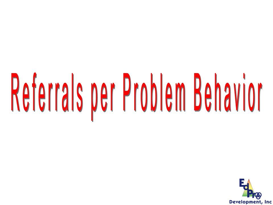 Referrals per Problem Behavior