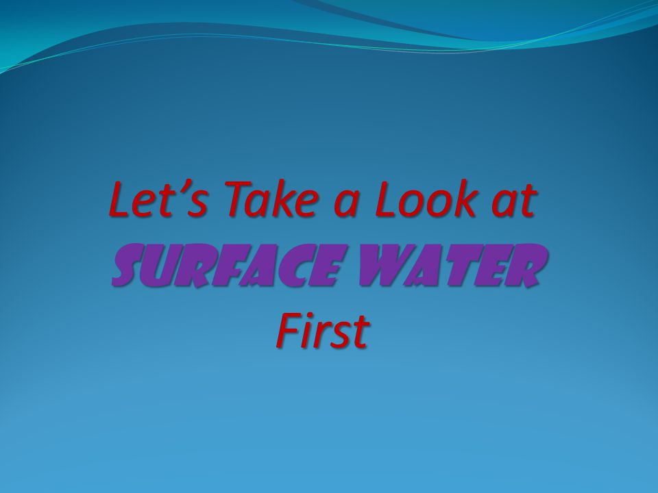 Let's Take a Look at Surface Water First