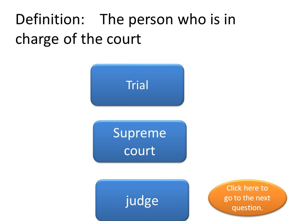Definition: The person who is in charge of the court