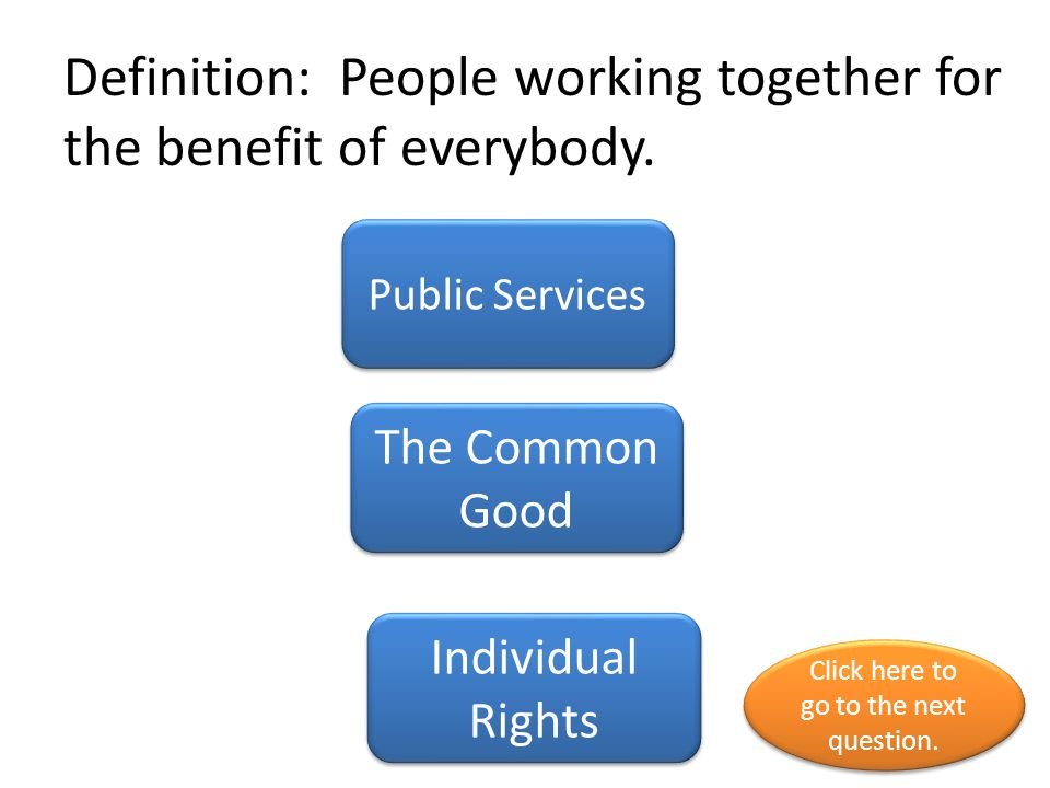 Definition: People working together for the benefit of everybody.