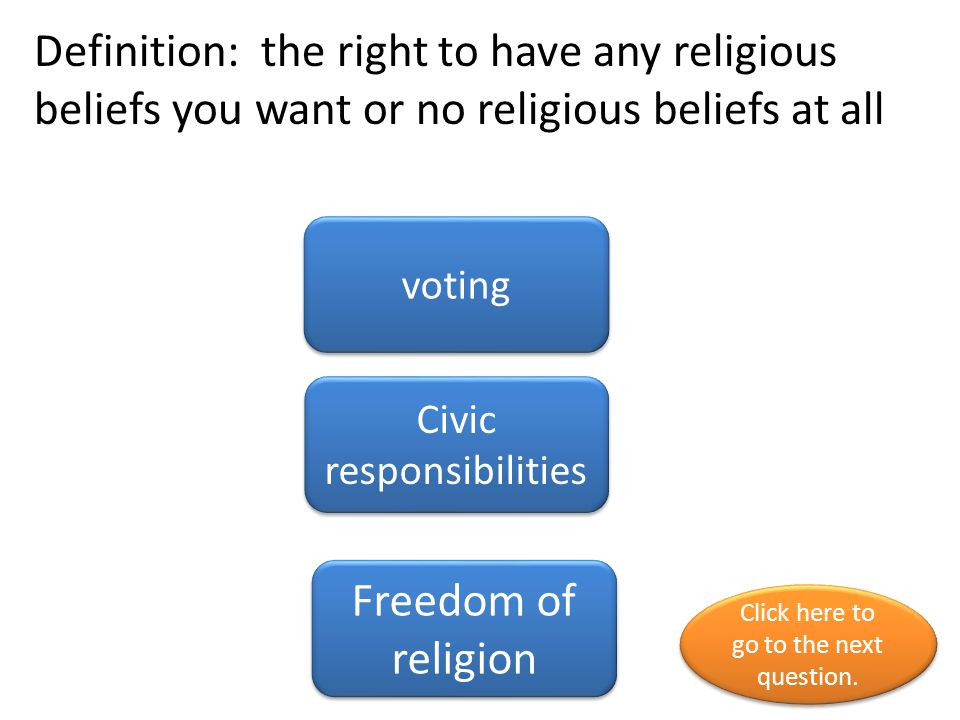 Definition: the right to have any religious beliefs you want or no religious beliefs at all