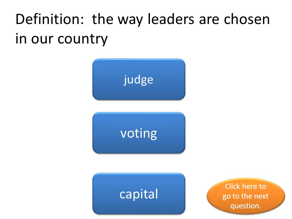 Definition: the way leaders are chosen in our country