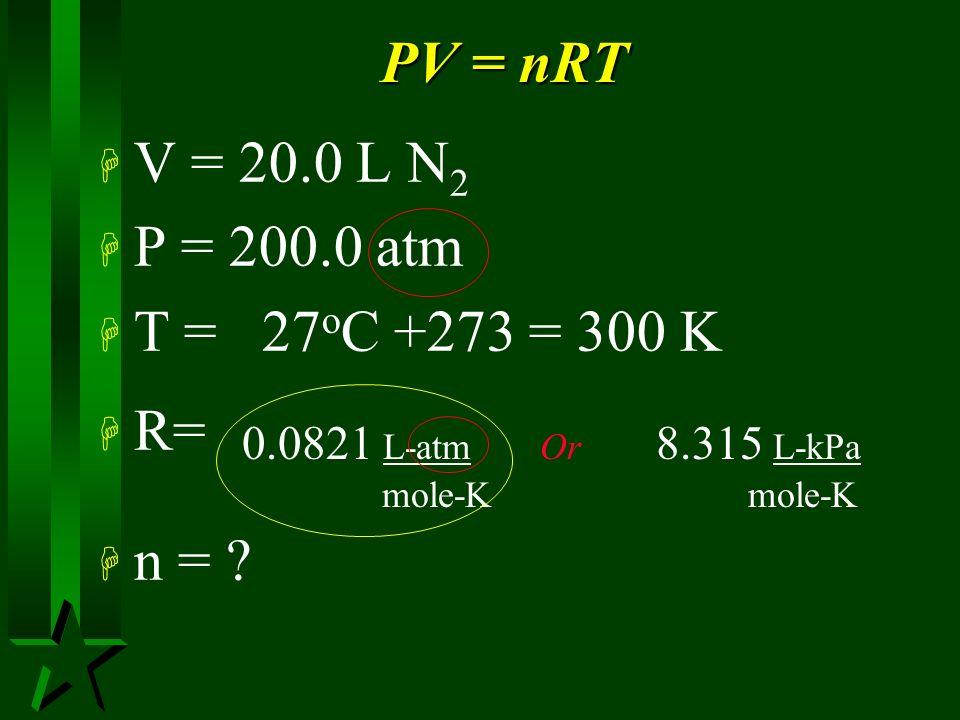PV = nRT V = 20.0 L N2 P = 200.0 atm T = 27oC +273 = 300 K R= n =