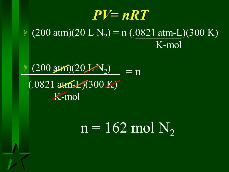 n = 162 mol N2 PV= nRT (200 atm)(20 L N2) = n (.0821 atm-L)(300 K)