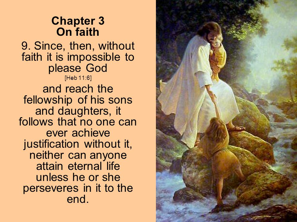 9. Since, then, without faith it is impossible to please God