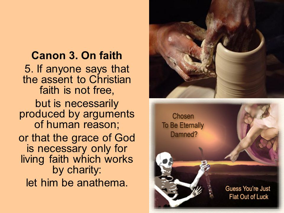 5. If anyone says that the assent to Christian faith is not free,