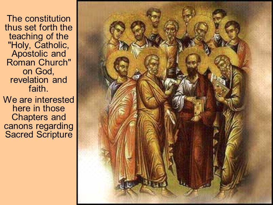 The constitution thus set forth the teaching of the Holy, Catholic, Apostolic and Roman Church on God, revelation and faith.