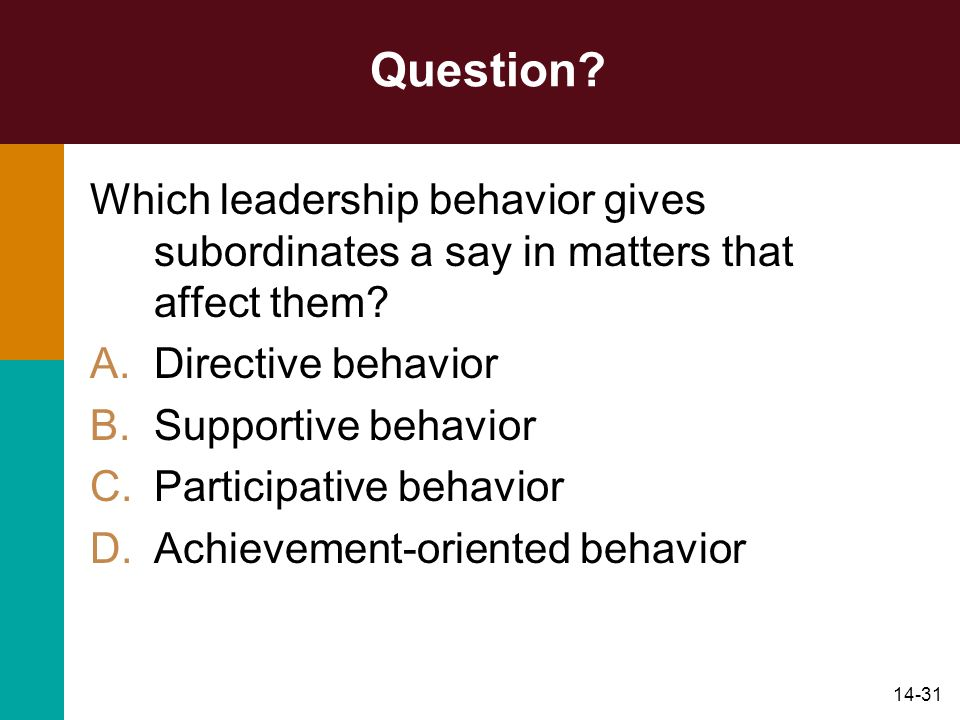 Question Which leadership behavior gives subordinates a say in matters that affect them Directive behavior.