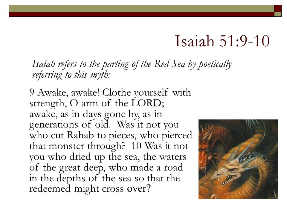 Isaiah 51:9-10 Isaiah refers to the parting of the Red Sea by poetically referring to this myth: