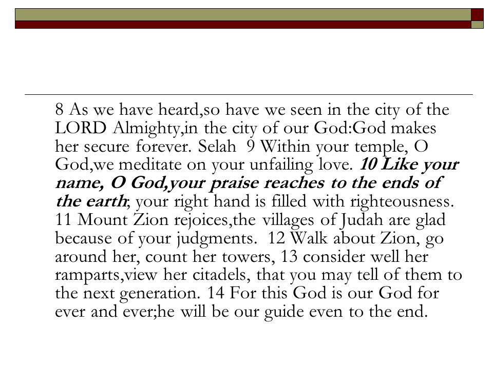 8 As we have heard,so have we seen in the city of the LORD Almighty,in the city of our God:God makes her secure forever.