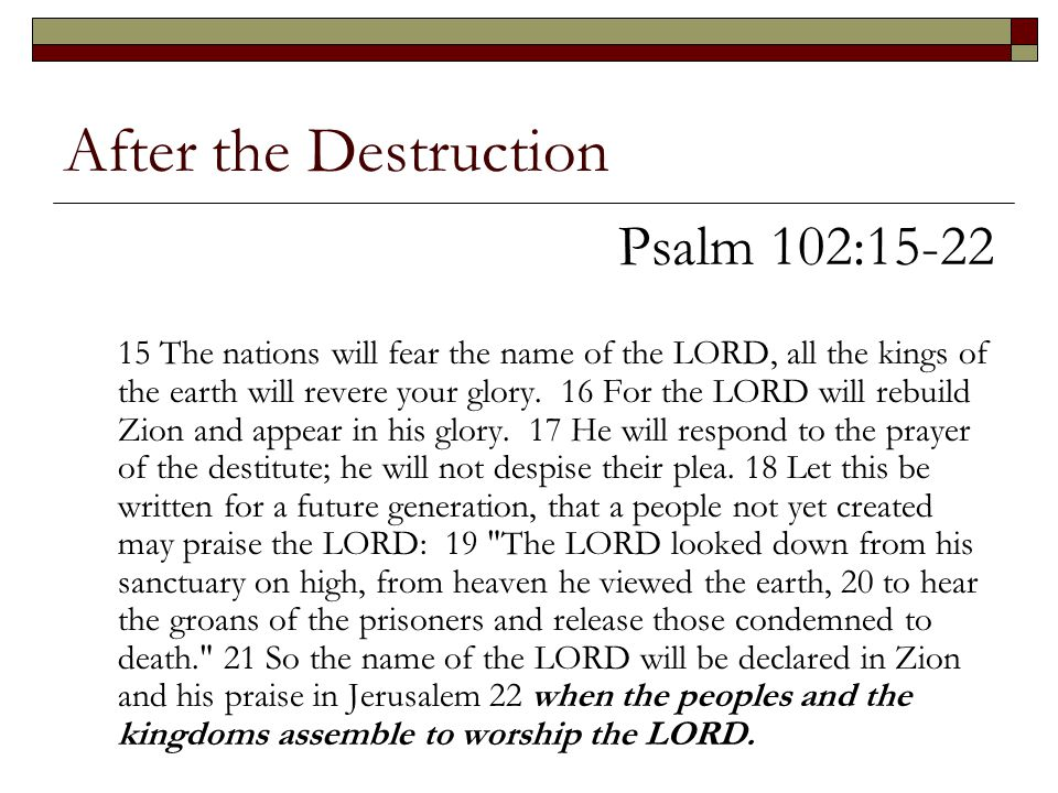 After the Destruction Psalm 102:15-22