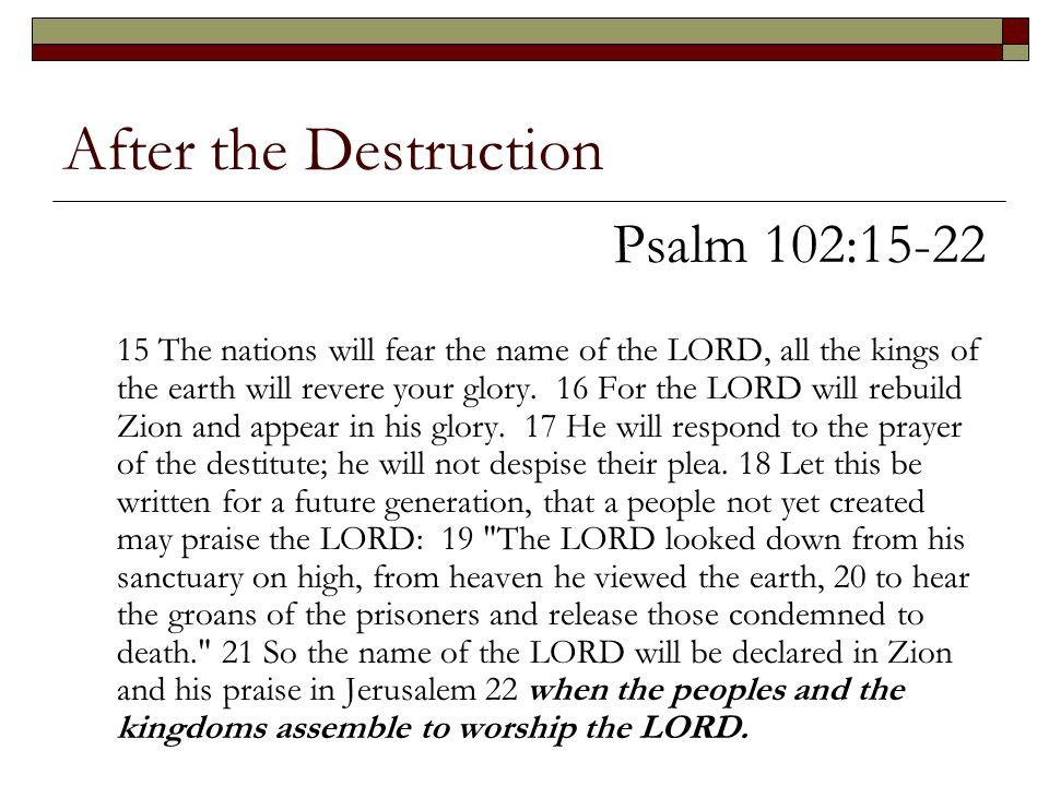 After the Destruction Psalm 102:15-22