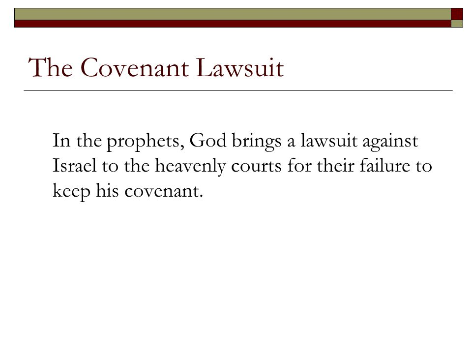 The Covenant Lawsuit In the prophets, God brings a lawsuit against Israel to the heavenly courts for their failure to keep his covenant.