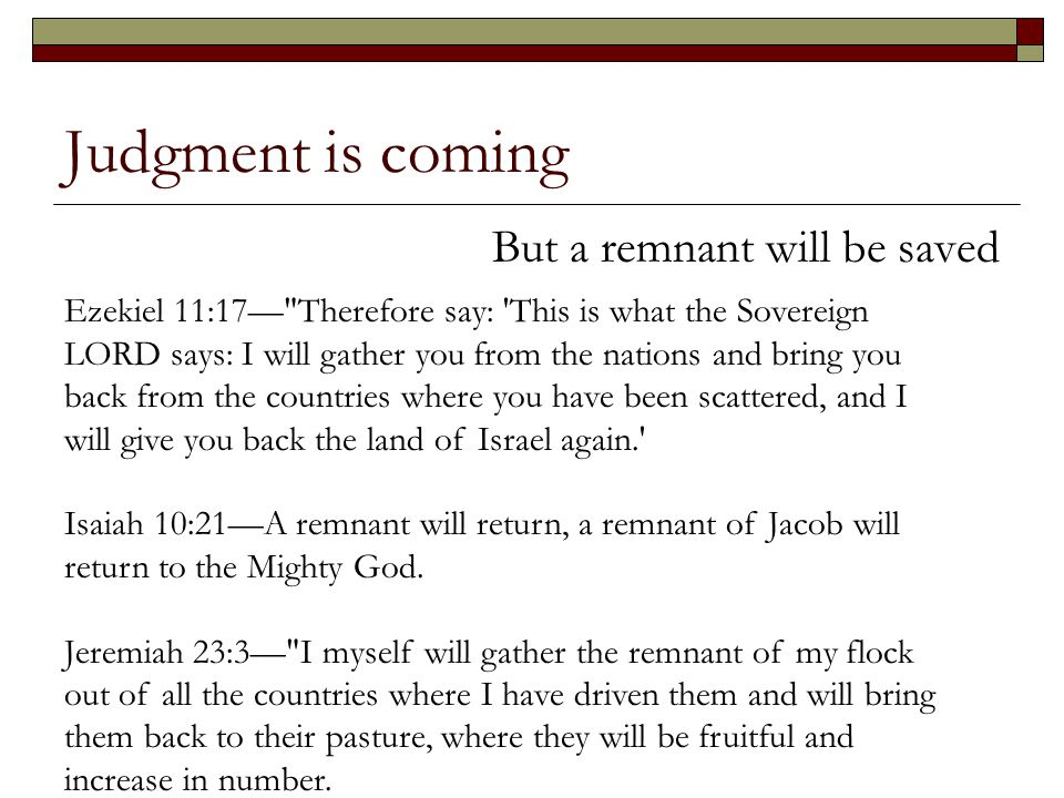Judgment is coming But a remnant will be saved