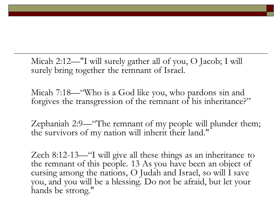 Micah 2:12— I will surely gather all of you, O Jacob; I will surely bring together the remnant of Israel.