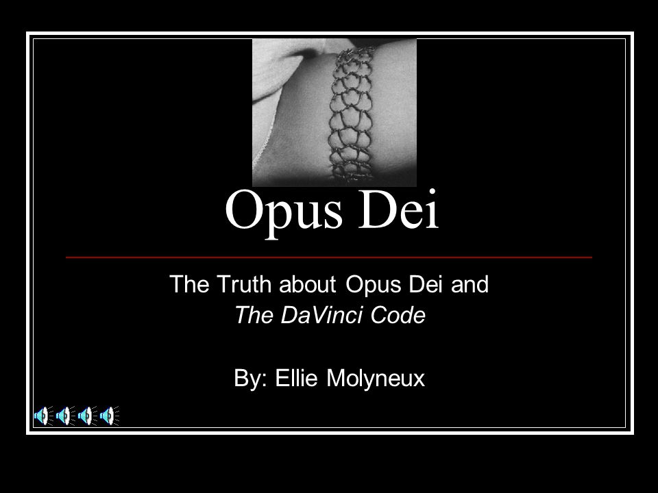 The Truth about Opus Dei and The DaVinci Code By: Ellie Molyneux