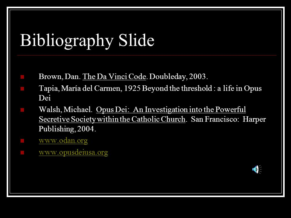 Bibliography Slide Brown, Dan. The Da Vinci Code. Doubleday, 2003.