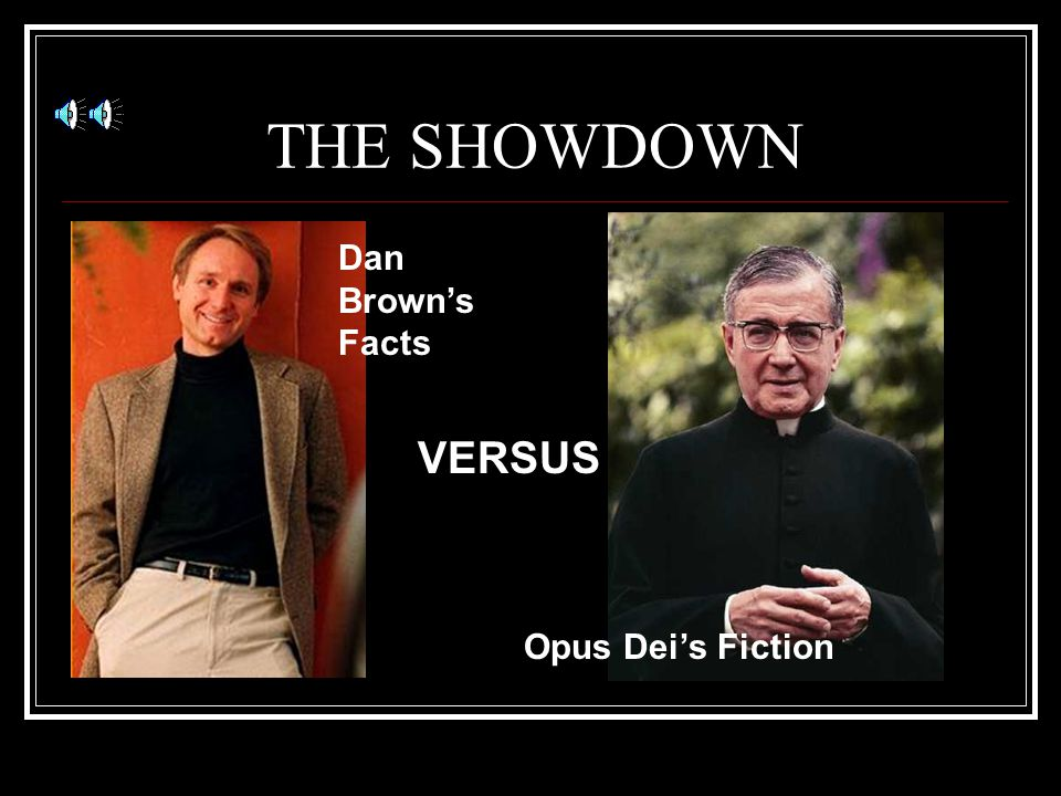 THE SHOWDOWN Dan Brown's Facts VERSUS Opus Dei's Fiction