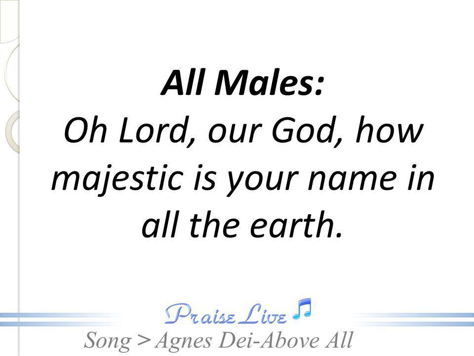 Oh Lord, our God, how majestic is your name in all the earth.