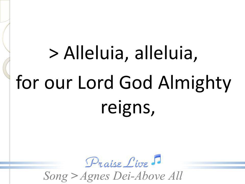 > Alleluia, alleluia, for our Lord God Almighty reigns,
