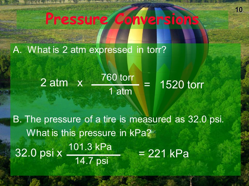 Pressure Conversions 2 atm x = 1520 torr 32.0 psi x = 221 kPa