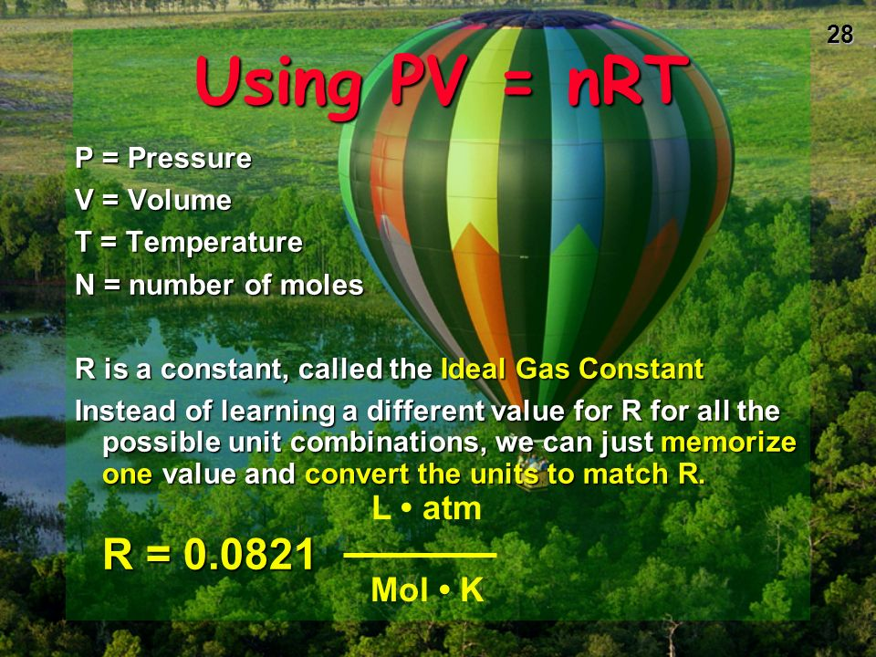 Using PV = nRT L • atm Mol • K P = Pressure V = Volume T = Temperature